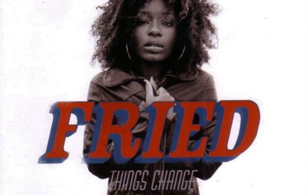 Fried – Things Change